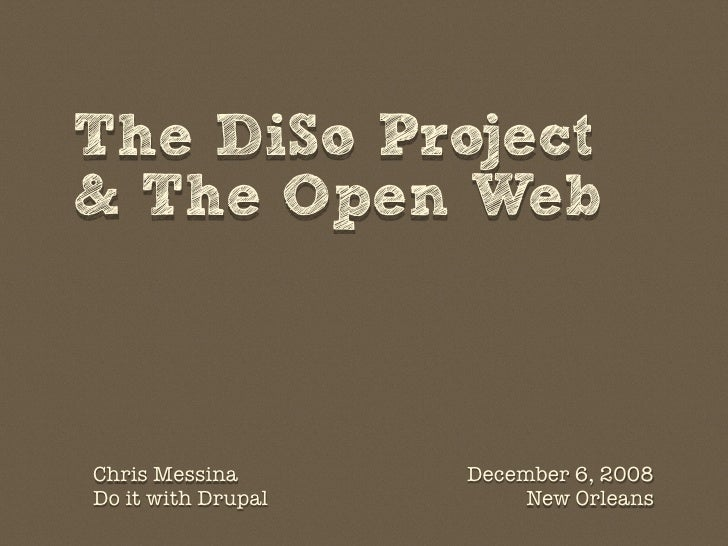 The DiSo Project & The Open Web    Chris Messina       December 6, 2008 Do it with Drupal        New Orleans