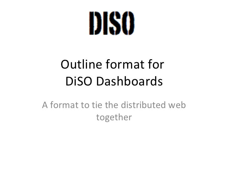 Outline format for  DiSO Dashboards A format to tie the distributed web together