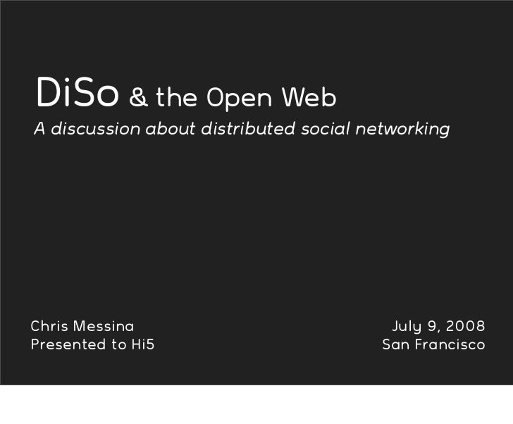 DiSo  the Open Web A discussion about distributed social networking     Chris Messina                            July 9, 2...