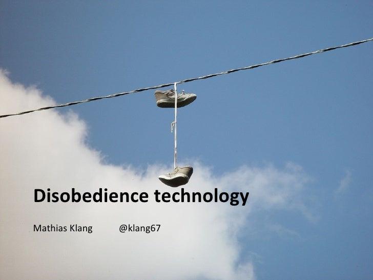 Disobedience technologyMathias Klang   @klang67