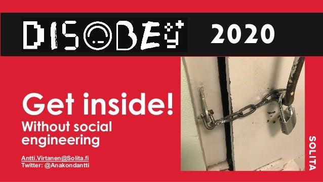 Get inside! Without social engineering Antti.Virtanen@Solita.fi Twitter: @Anakondantti 2020