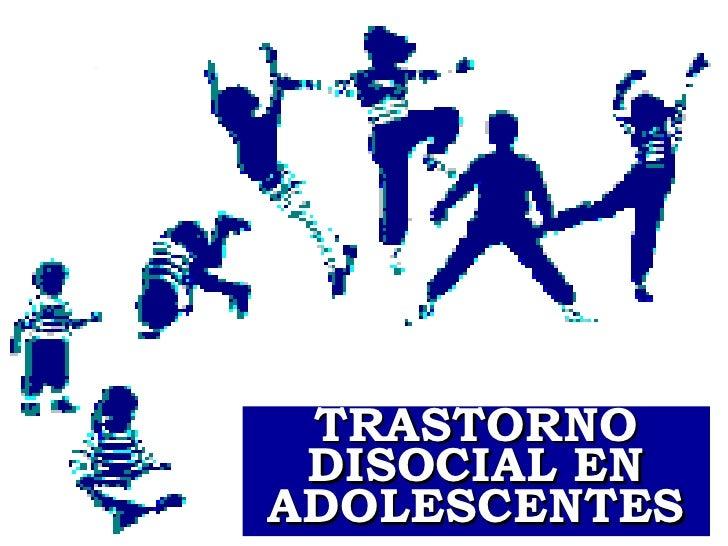 TRASTORNO DISOCIAL EN ADOLESCENTES