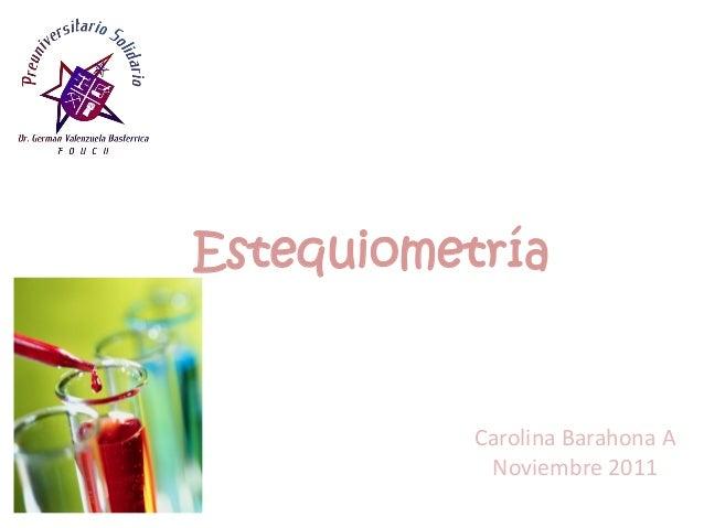 Estequiometría  Carolina Barahona A Noviembre 2011