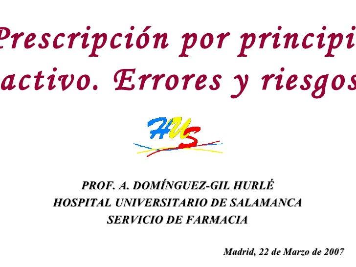 PROF. A. DOMÍNGUEZ-GIL HURLÉ HOSPITAL UNIVERSITARIO DE SALAMANCA SERVICIO DE FARMACIA Prescripción por principio activo. E...