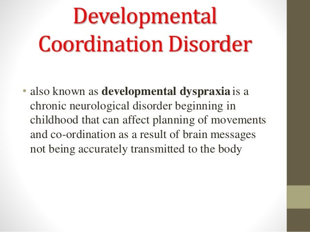 developmental coordination disorder Developmental coordination disorder (dcd) is the most frequent disorder  involving motor functions in children there is now a huge body of.