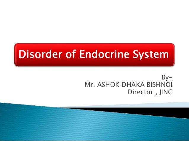 Disorder of Endocrine System By- Mr. ASHOK DHAKA BISHNOI Director , JINC