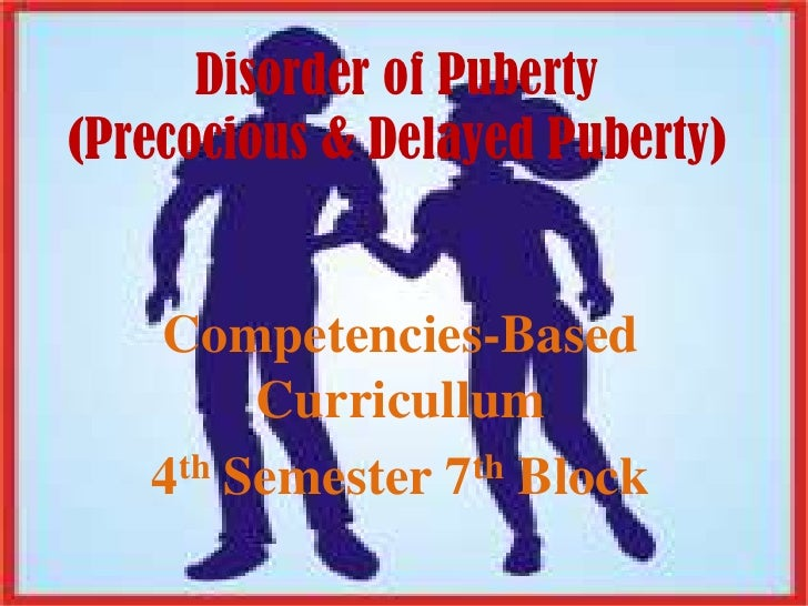 Disorder of Puberty        Disorder of Puberty (Precocious & Delayed Puberty)  (Precocious & Delayed Puberty)     Competen...