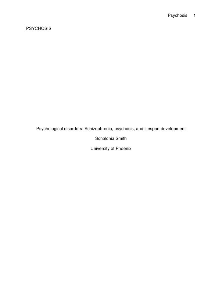 PSYCHOSIS <br />Psychological disorders: Schizophrenia, psychosis, and lifespan development<br />Schalonia Smith<br />Univ...