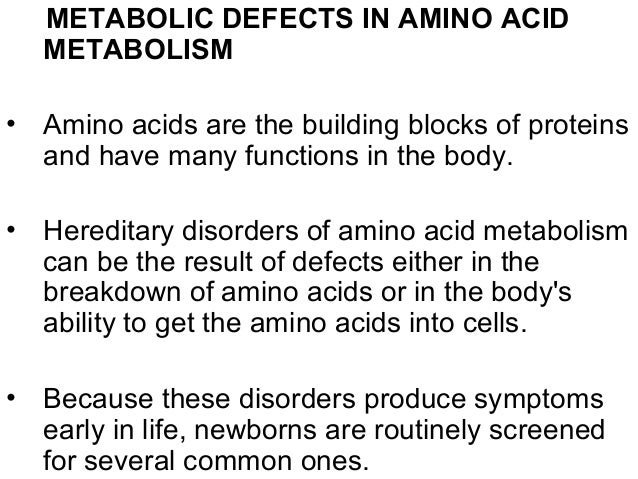METABOLIC DEFECTS IN AMINO ACID METABOLISM • Amino acids are the building blocks of proteins and have many functions in th...