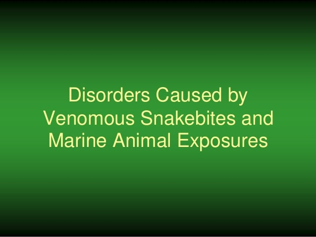 Disorders Caused by Venomous Snakebites and Marine Animal Exposures