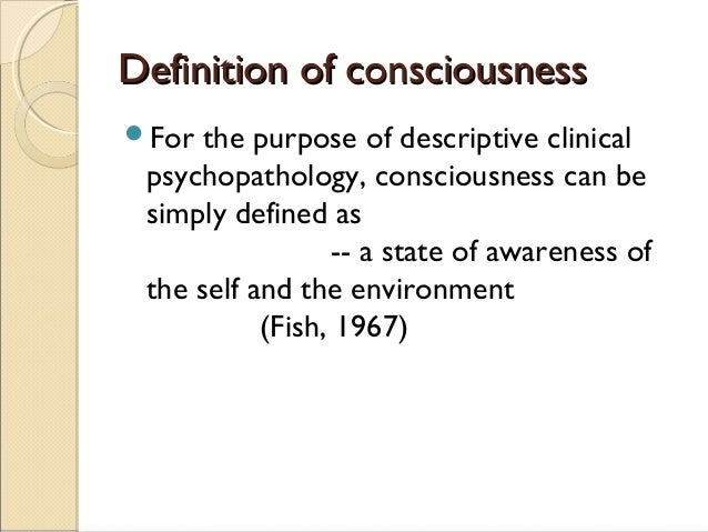 Definition of consciousness - the state of being aware of and responsive to one's surroundings, a person's awareness or perception of something.