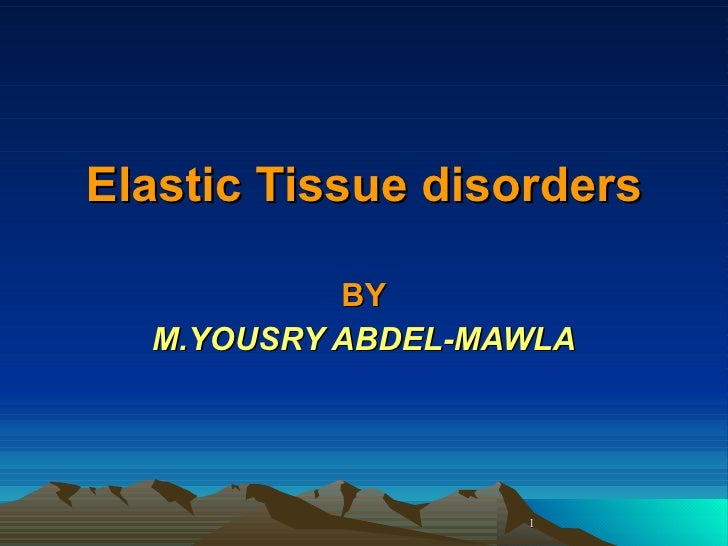 Elastic Tissue disorders BY M.YOUSRY ABDEL-MAWLA