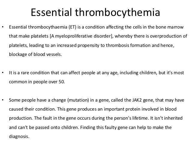 Signs and Symptoms of essential             thrombocytosis– Heart attack or stoke– Headache– Burning or throbbing pain, re...