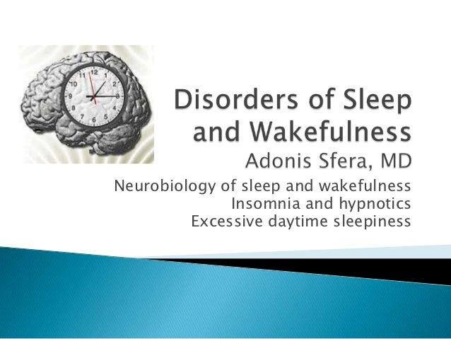 Neurobiology of sleep and wakefulness              Insomnia and hypnotics         Excessive daytime sleepiness