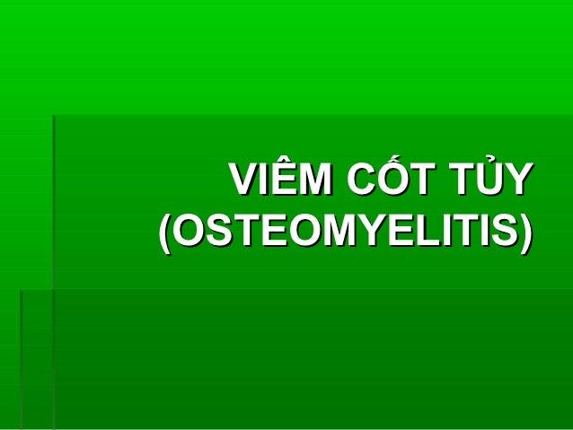 VIÊM CỐT TỦY XƠ HÓA LAN TỎA (DIFFUSE SCLEROSING OSTEOMYELITIS)  Đau, viêm, tăng sinh màng xương ở   nhiều mức độ, sự xơ h...