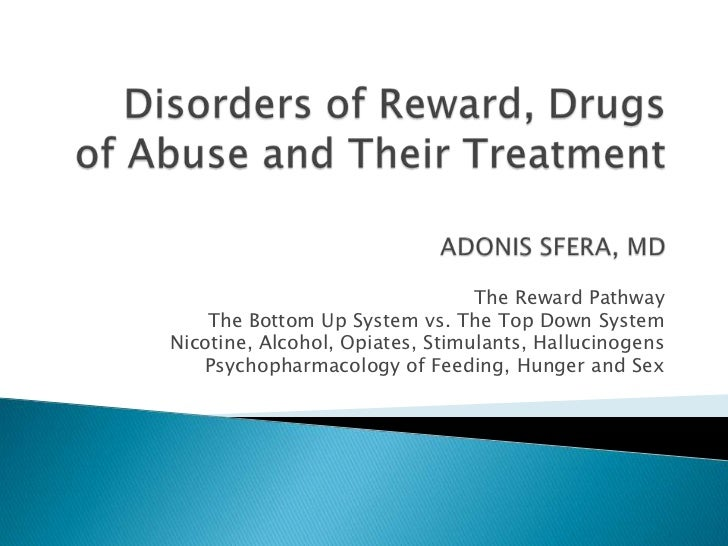 The Reward Pathway    The Bottom Up System vs. The Top Down SystemNicotine, Alcohol, Opiates, Stimulants, Hallucinogens   ...