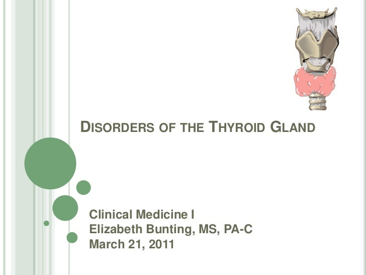 Disorders of the Thyroid Gland<br />Clinical Medicine I<br />Elizabeth Bunting, MS, PA-C<br />March 21, 2011<br />