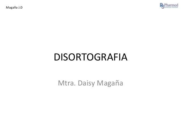 Magaña J.D  DISORTOGRAFIA Mtra. Daisy Magaña