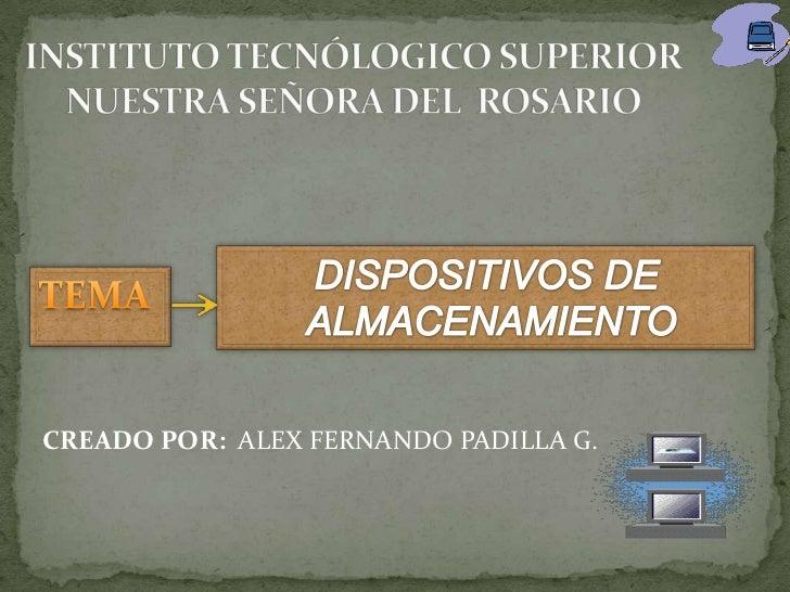 INSTITUTO TECNÓLOGICO SUPERIORNUESTRA SEÑORA DEL  ROSARIO<br />DISPOSITIVOS DE<br /> ALMACENAMIENTO<br />TEMA<br />CREADO ...