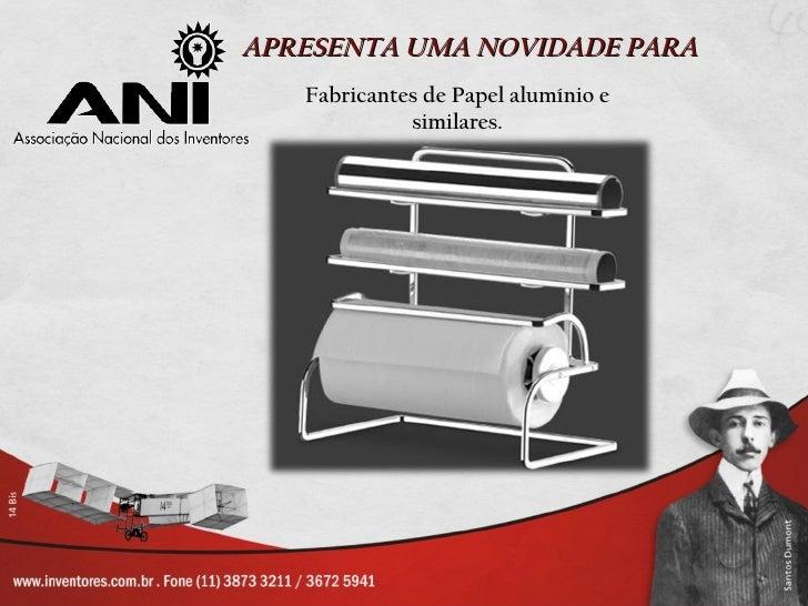 APRESENTA UMA NOVIDADE PARA   Fabricantes de Papel alumínio e             similares.