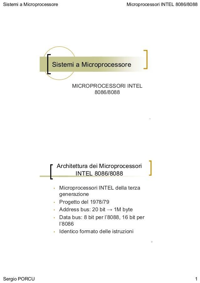 Sistemi a Microprocessore                                 Microprocessori INTEL 8086/8088                      Sistemi a M...