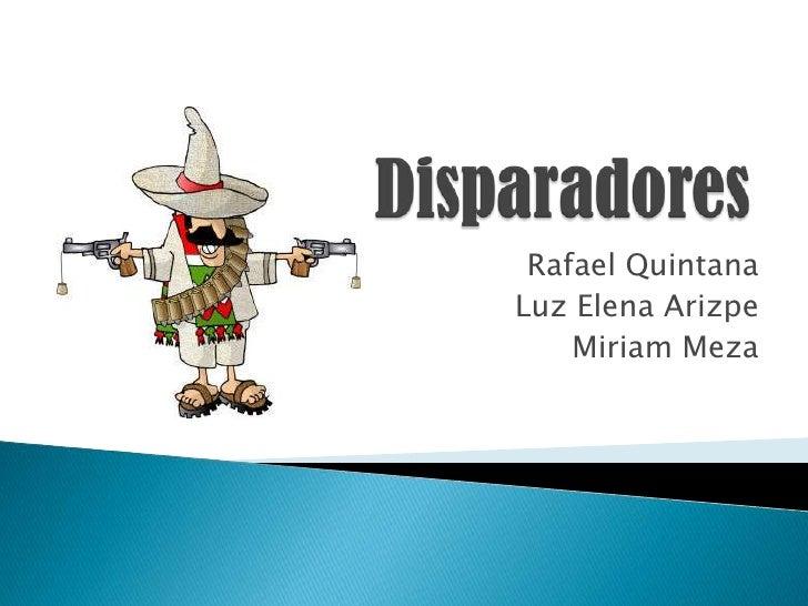 Disparadores<br />Rafael Quintana<br />Luz Elena Arizpe<br />Miriam Meza <br />