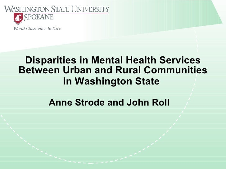 Disparities in Mental Health Services Between Urban and Rural Communities          In Washington State        Anne Strode ...