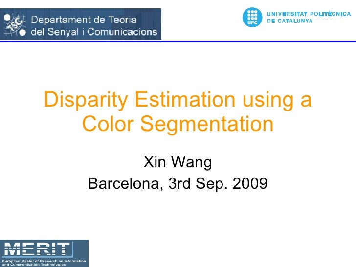 Disparity Estimation using a Color Segmentation Xin Wang Barcelona, 3rd Sep. 2009