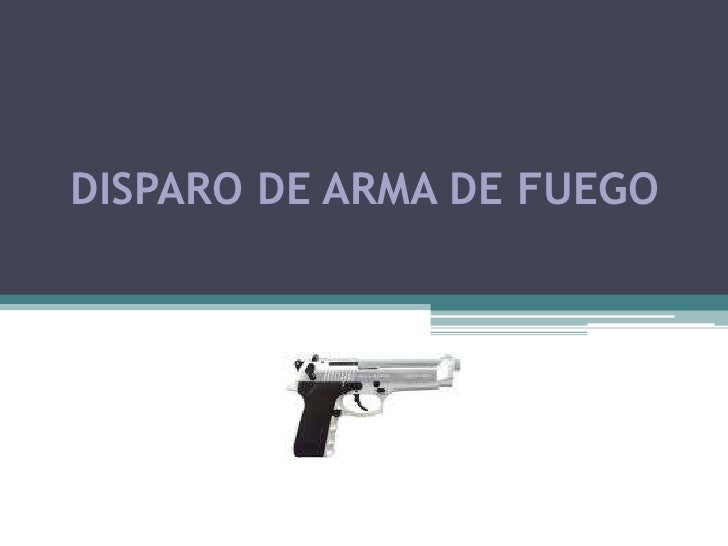 DISPARO DE ARMA DE FUEGO<br />