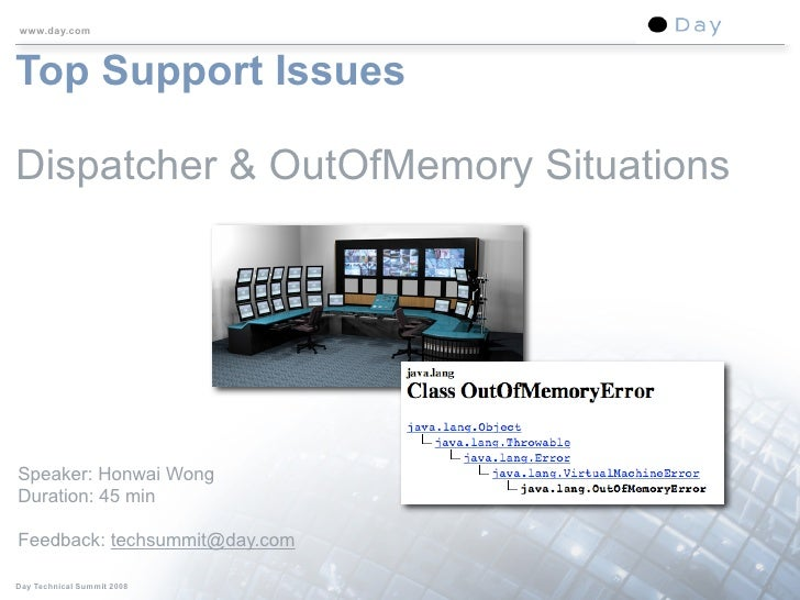 www.day.com    Top Support Issues  Dispatcher & OutOfMemory Situations     Speaker: Honwai Wong Duration: 45 min  Feedback...