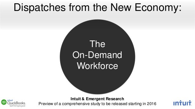 The On-Demand Workforce Dispatches from the New Economy: Intuit & Emergent Research Preview of a comprehensive study to be...