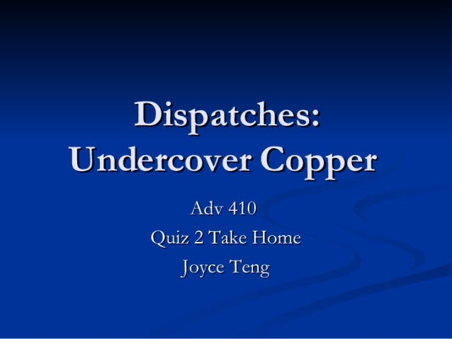 Dispatches: Undercover Copper