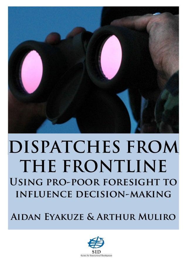 DISPATCHES FROM THE FRONTLINE Using pro-poor foresight to influence decision-making Aidan Eyakuze & Arthur Muliro