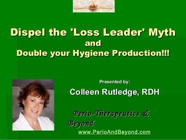 Dispel the Loss Leader Myth               and Double your Hygiene Production!!!                    Presented by:          ...