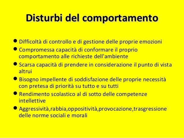 Disturbi del comportamentoDisturbi del comportamento Difficoltà di controllo e di gestione delle proprie emozioni Compro...