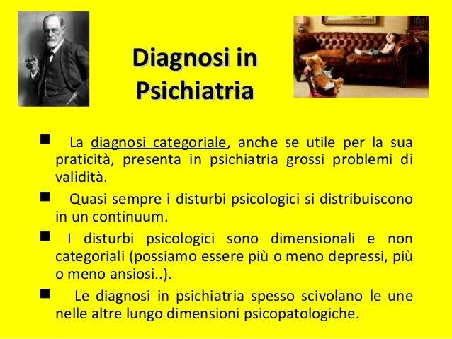 Diagnosi inDiagnosi in PsichiatriaPsichiatria  La diagnosi categoriale, anche se utile per la sua praticità, presenta in ...
