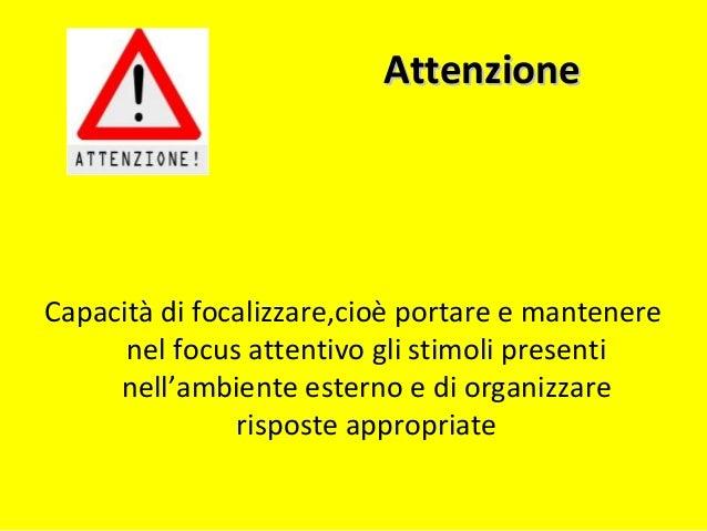 Tipi di attenzioneTipi di attenzione • Attenzione sostenuta :sforzo attentivo prolungato nel tempo • Attenzione selettiva:...