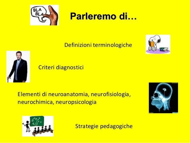 Definizioni terminologiche Criteri diagnostici Elementi di neuroanatomia, neurofisiologia, neurochimica, neuropsicologia S...
