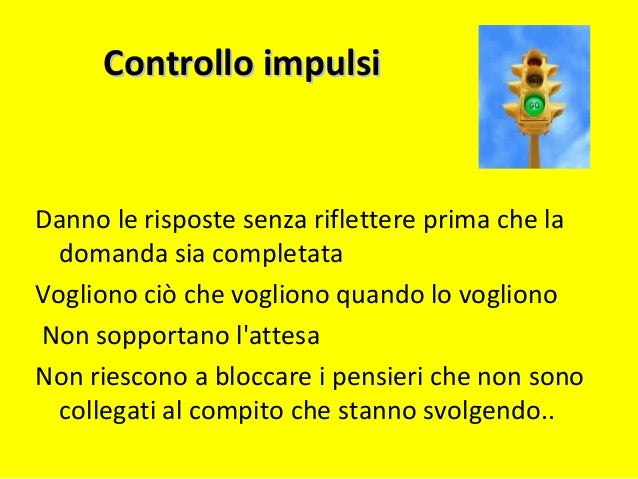 Disturbo della capacità di inibire le reazioni immediate e utilizzare l'autocontrollo nel presente e nel futuro Non si è s...