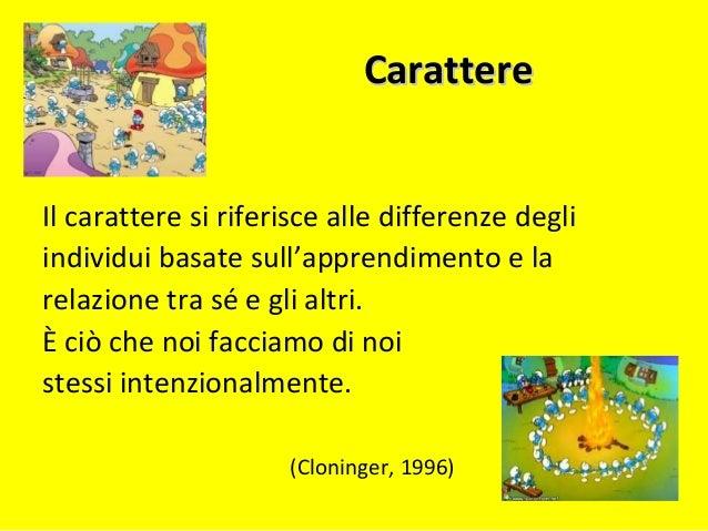 CarattereCarattere Il carattere si riferisce alle differenze degli individui basate sull'apprendimento e la relazione tra ...