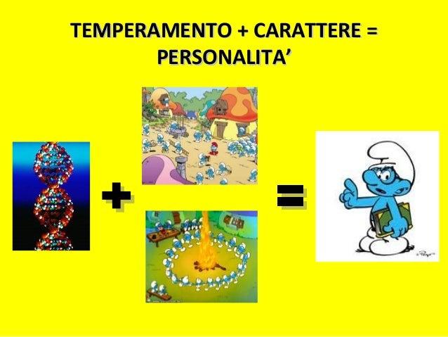 TEMPERAMENTO + CARATTERE =TEMPERAMENTO + CARATTERE = PERSONALITA'PERSONALITA'