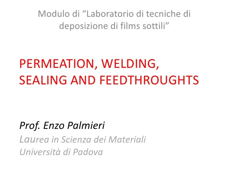 "Modulo di ""Laboratorio di tecniche di       deposizione di films sottili""PERMEATION, WELDING,SEALING AND FEEDTHROUGHTSProf..."