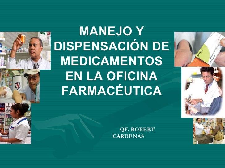 MANEJO Y DISPENSACIÓN DE MEDICAMENTOS EN LA OFICINA FARMACÉUTICA QF. ROBERT CARDENAS