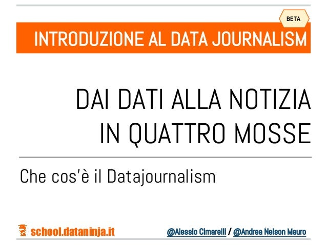 @Alessio Cimarelli / @Andrea Nelson Mauro DAI DATI ALLA NOTIZIA IN QUATTRO MOSSE INTRODUZIONE AL DATA JOURNALISM Che cos'è...