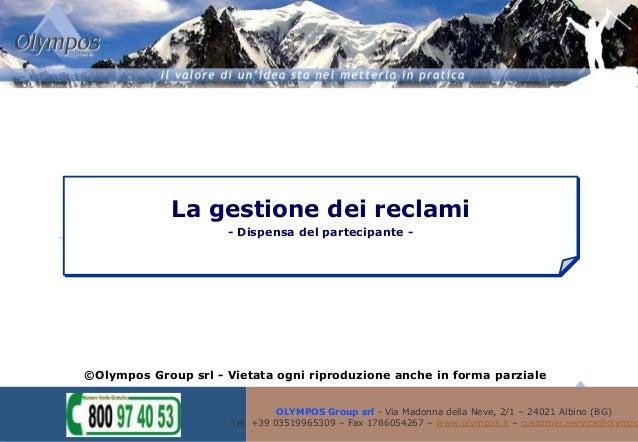 - Vietata ogni riproduzione - La gestione dei reclami - Dispensa del partecipante - V. 01/2007 GG OLYMPOS Group srl - Via ...