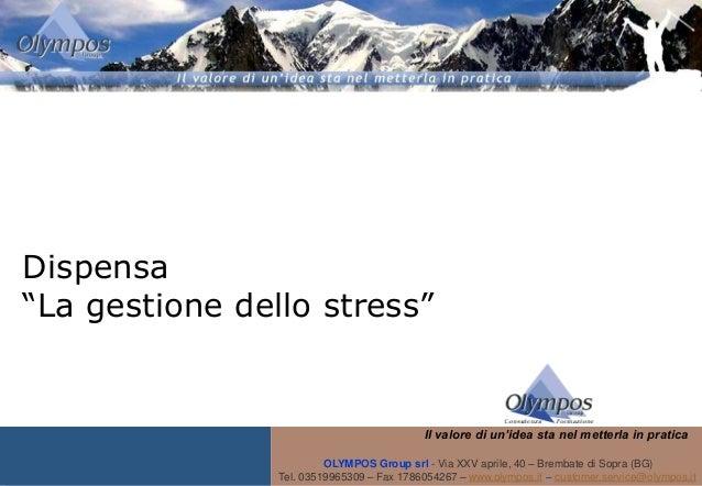 1- Vietata ogni riproduzione - Dispensa ―La gestione dello stress‖ Il valore di un'idea sta nel metterla in pratica OLYMPO...
