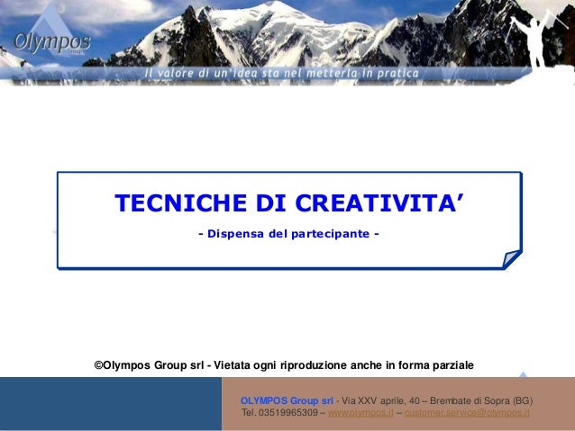 - Vietata ogni riproduzione - TECNICHE DI CREATIVITA' - Dispensa del partecipante - V. 01/2007 GG OLYMPOS Group srl - Via ...