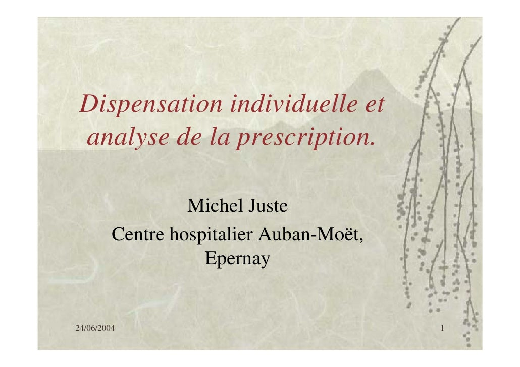 Dispensation individuelle et  analyse de la prescription.                    Michel Juste          Centre hospitalier Auba...