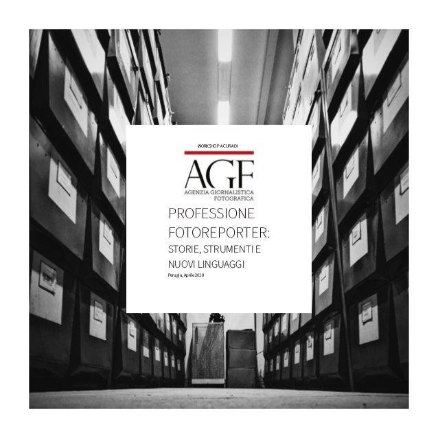 PROFESSIONE FOTOREPORTER: STORIE, STRUMENTI E NUOVI LINGUAGGI WORKSHOP A CURA DI Perugia, Aprile 2018