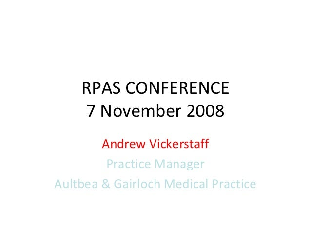 RPAS CONFERENCE    7 November 2008        Andrew Vickerstaff         Practice ManagerAultbea & Gairloch Medical Practice
